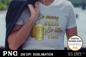 So Many Beers, So Little Time - Sublimation PNG