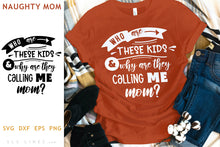 Load image into Gallery viewer, Who are these kids SVG - Naughty Mom Design