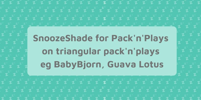 How SnoozeShade for Pack'nPlays works with triangular pack'n'plays and playards
