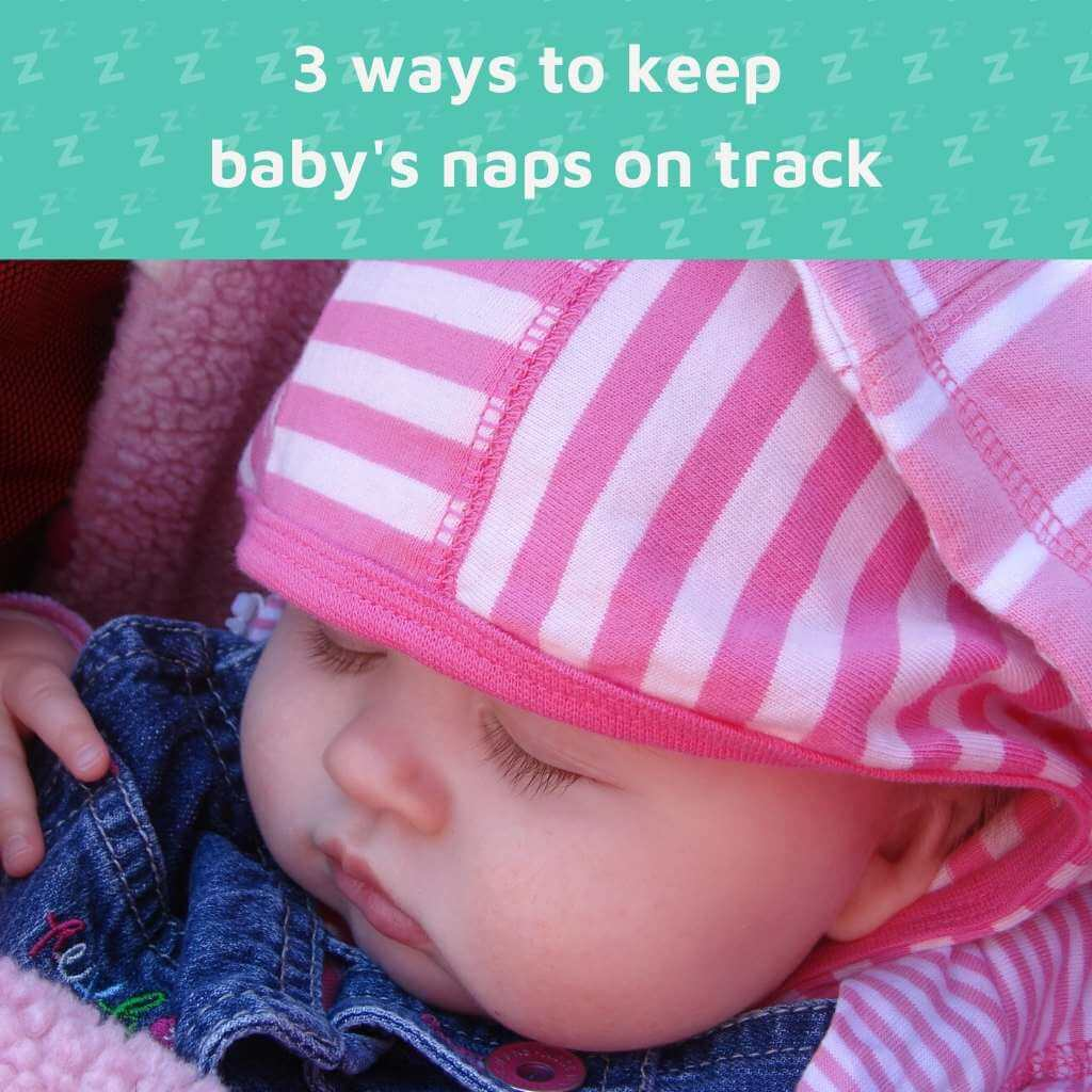 Three ways to keep baby's naps on track