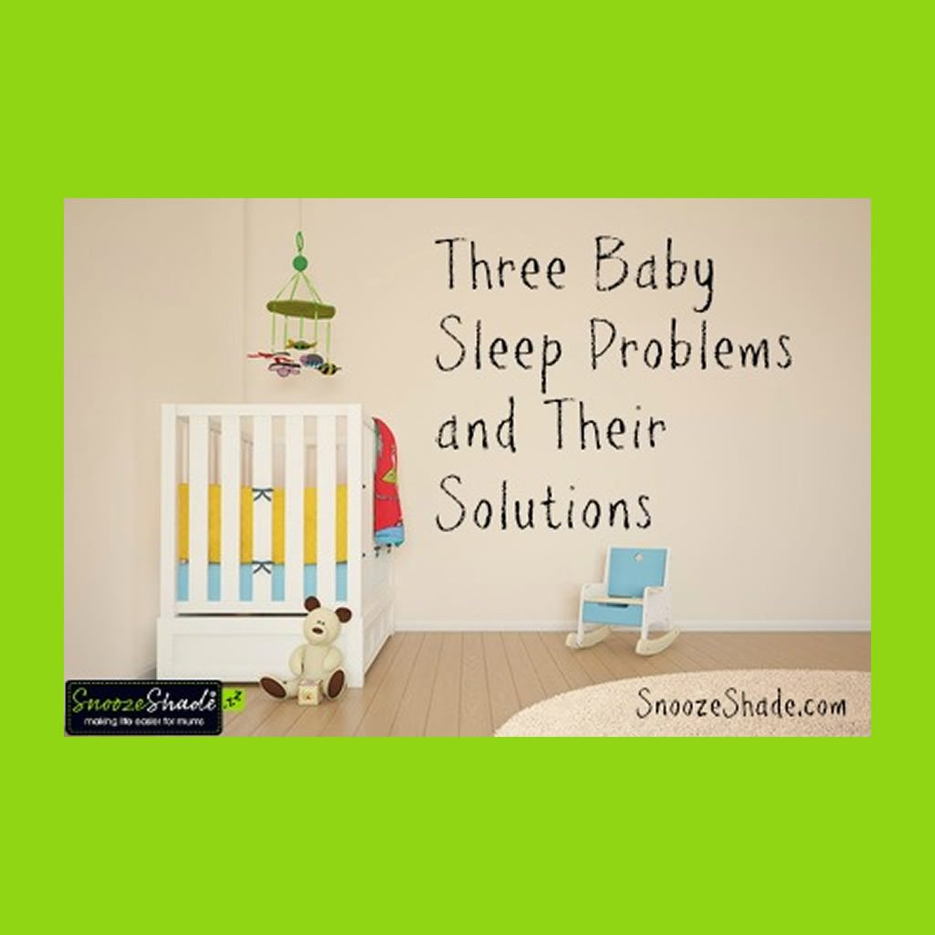 Three baby sleep problems and their solutions
