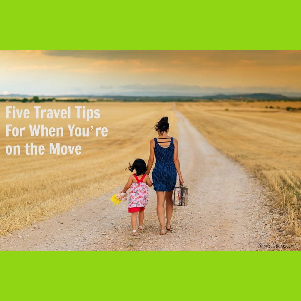 Five Travel Tips For When You're on the Move