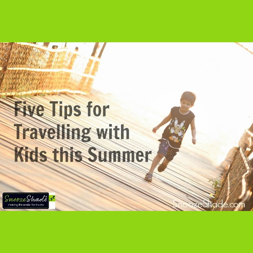 Five Tips for Travelling with Kids this Summer