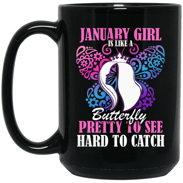 January Girl Mug January Girl Is Like A Butterfly January Mugs 15Oz