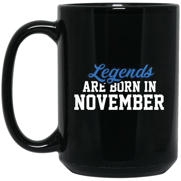Legends Are Born In November Mug - Birthday Mug