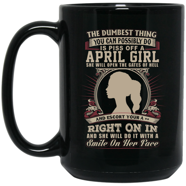 The Dumbest Thing Is Piss Off A April Woman Mug