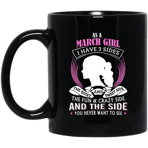 March Girl Mug As A March Girl I Have 3 Sides