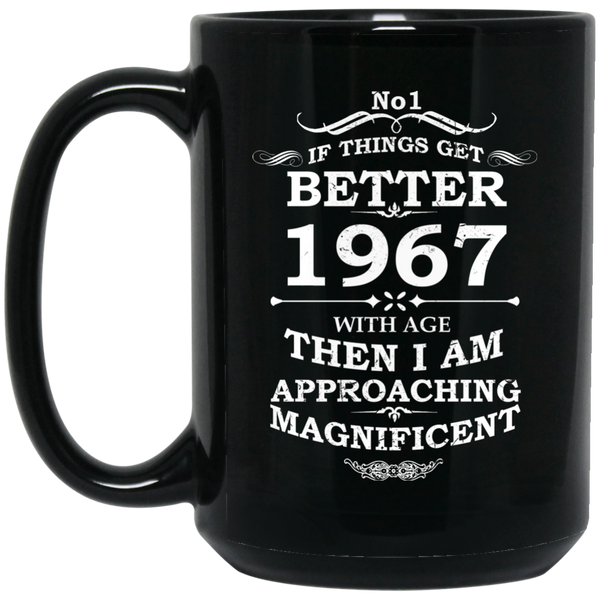 1967 Birthday Mug If Things Get Better With Age Mug