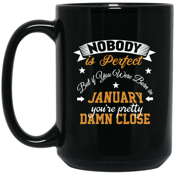 Nobody Is Perfect But If You Were Born In January January Mugs 15Oz