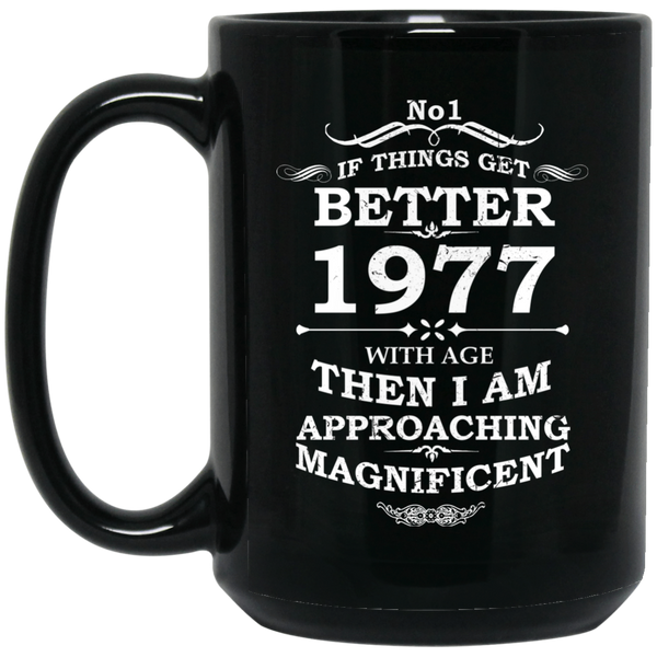 If Things Get Better With Age Mug 1977 Birthday Gifts