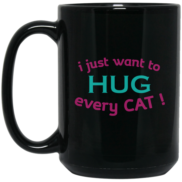 I Just Want To Mugs Cat Hug Life Mug