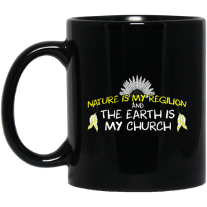 Earth Mugs Nature Is My Religion And The Earth Is My Church Mug