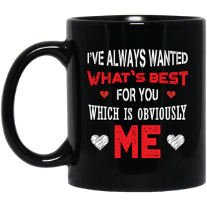 Best Friend Quotes Mugs - I've Always Wanted What's Best For You