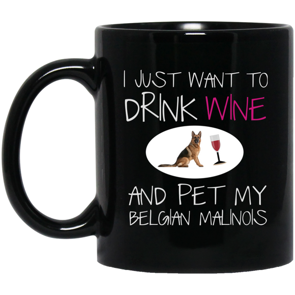 Belgian Malinois Mug - Drink Wine And Pet My Dog
