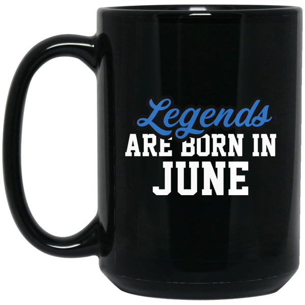 Legends Are Born In June Mug - Birthday Mug