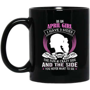 April Girl Mug As A April Girl I Have 3 Sides