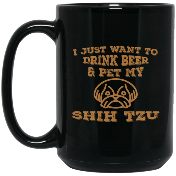 I Just Want To Drink Beer And Pet My Dog - Shih Tzu Mug
