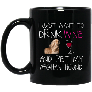 Afghan Hound Mug - I Just Want To Drink Wine And Pet My Dog