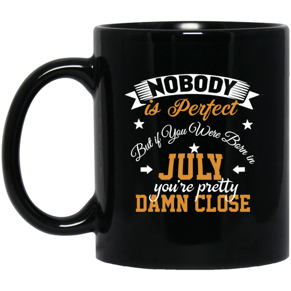 Nobody Is Perfect But If You Were Born In July Mug Funny