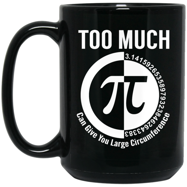 Pi Day Mug Funny Math Mugs Too Much Pi Gives You A Large Circumference