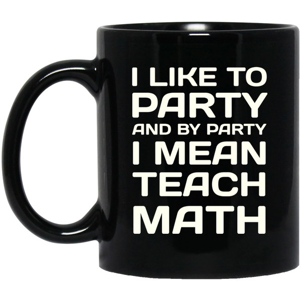 Pi Day Mug I Like To Party And By Party I Mean Teach Funny Math Teacher Gifts