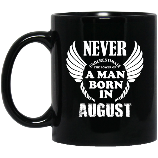 Never Underestimate The Power Of A Man Born In August