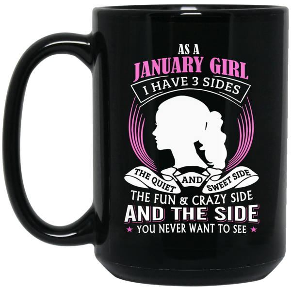 January Girl Mug As A January Girl I Have 3 Sides
