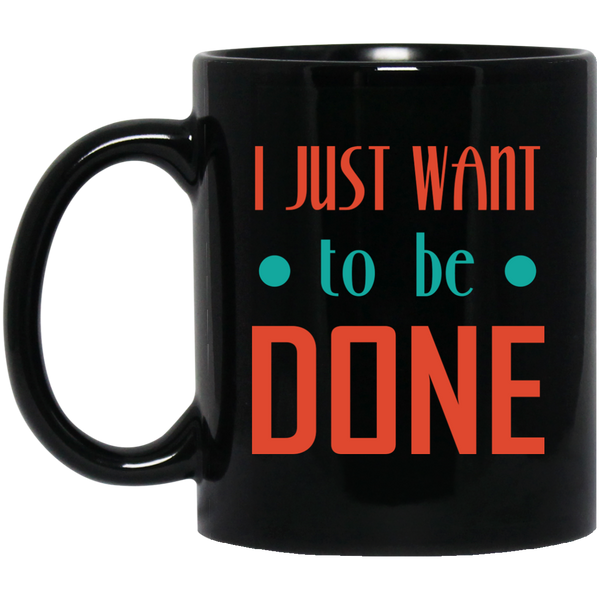 Quotes Mugs For Men - I Just Want It To Be Done