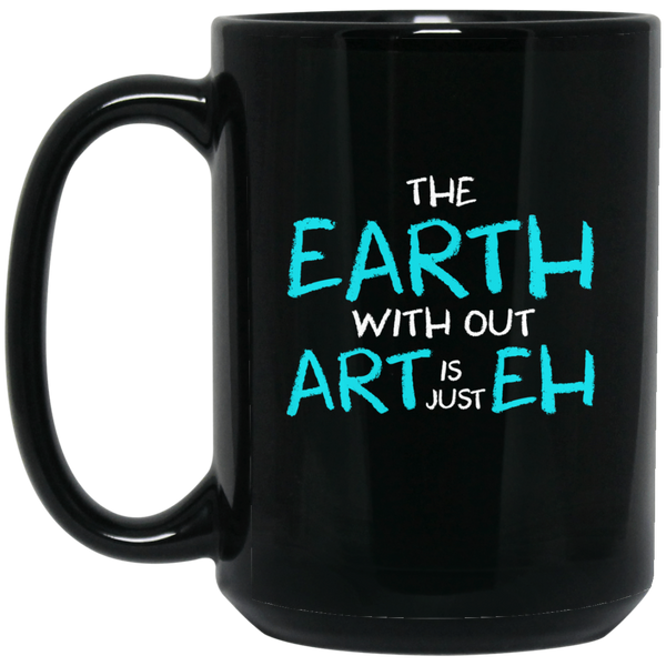 Earth Mugs Earth Without Art Is Just Eh Funny Quote Mug