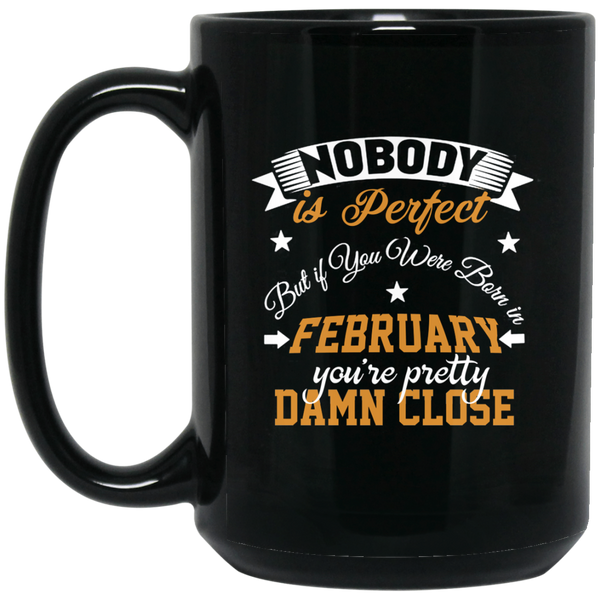 Nobody Is Perfect But If You Were Born In February Mug Funny
