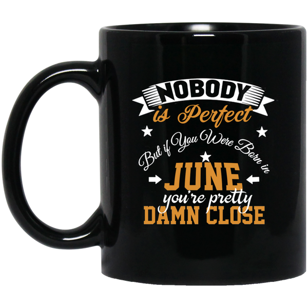 Nobody Is Perfect But If You Were Born In June Mug Funny