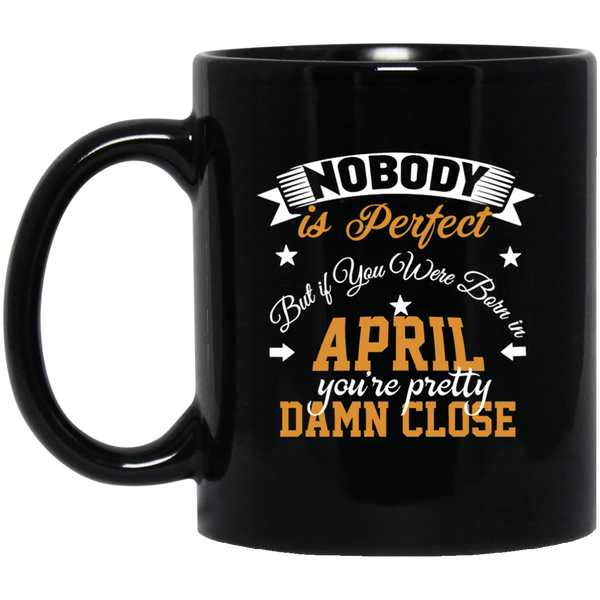 Nobody Is Perfect But If You Were Born In April Mug Funny