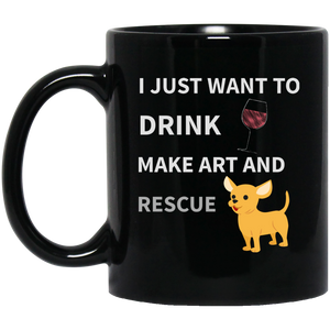 I Just Want To Drink Wine Mug Make Art And Rescue Dogs