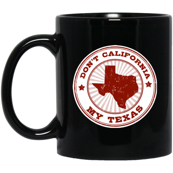 State Of Texas Mugs For Women Don't California My Texas