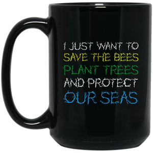 Earth Mugs I Just Want To Save The Bees Plant Trees Mug
