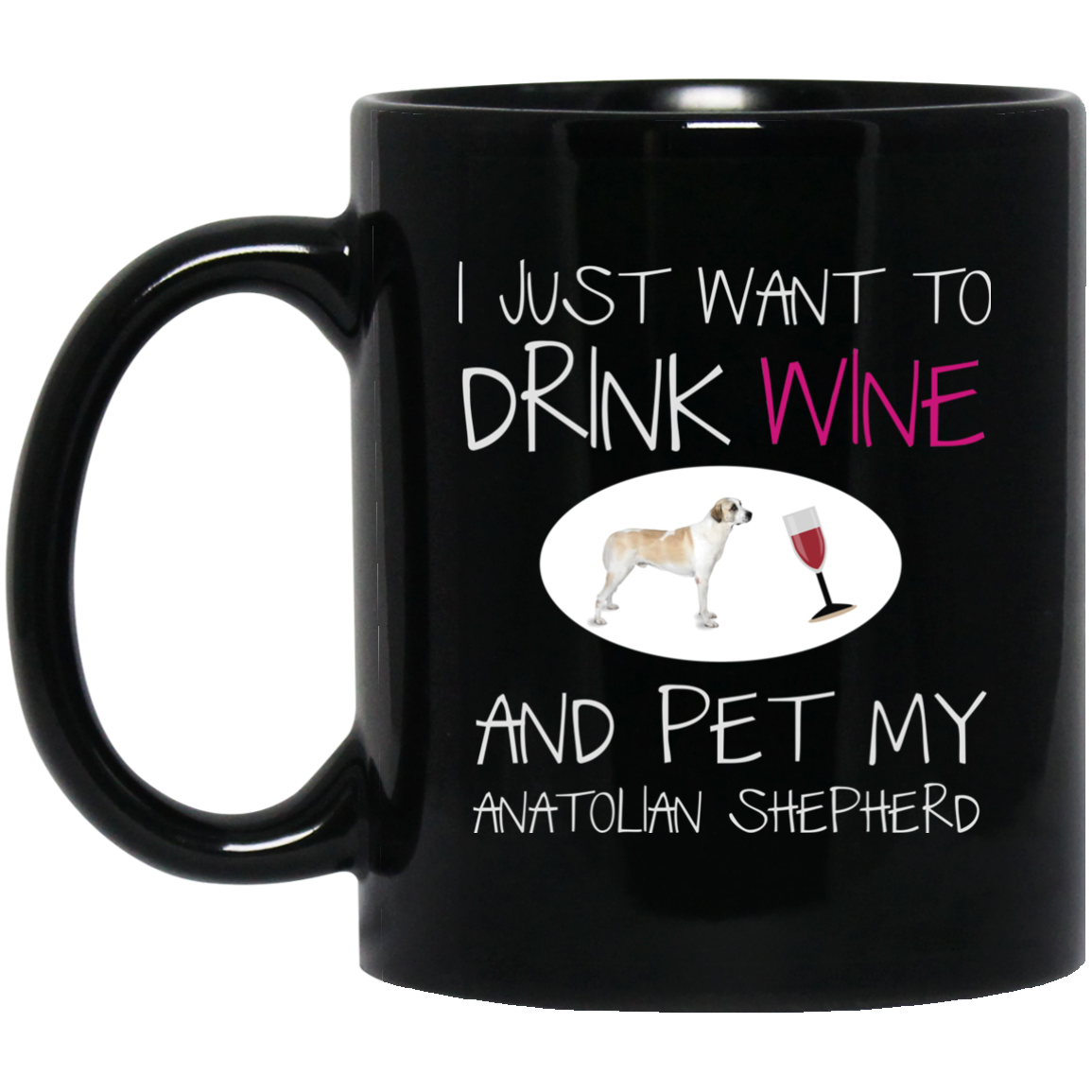 Anatolian Shepherd Mug - Drink Wine And Pet My Dog