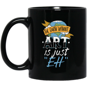 Earth Mugs The Earth Without Art Is Just Eh Mug Earth Day Mug