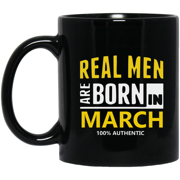 Real Men Are Born In March Mug March Birthday Mugs