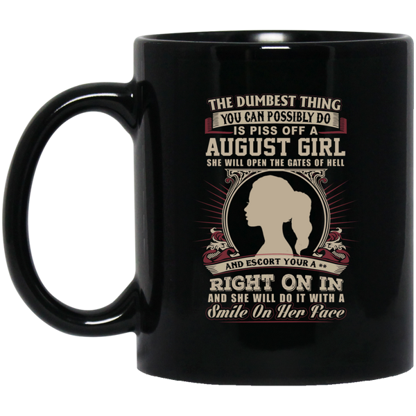 The Dumbest Thing Is Piss Off A August Woman Mug