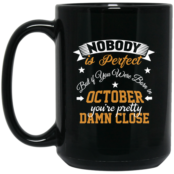 Nobody Is Perfect But If You Were Born In Octobermug Funny