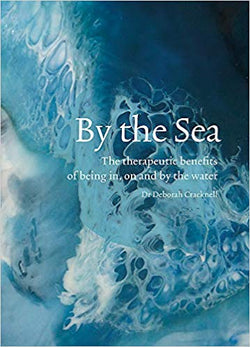 By the Sea: The therapeutic benefits of being in, on and by the water Book