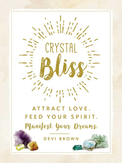 Crystal Bliss Book: Attract Love. Feed Your Spirit. Manifest Your Dreams