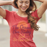 Oceans Are Rising Organic Tee