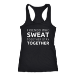 Friends Who Sweat Together Stay Together - Tank