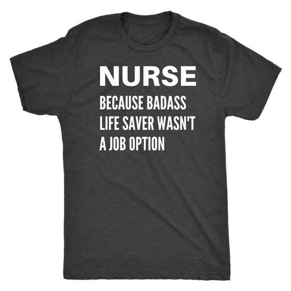 Nurse Because Badass Life Saver Wasn't A Job Option - T-Shirt