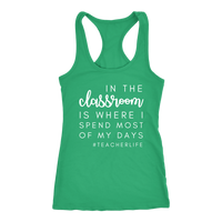 In The Classroom Is Where I Spend Most Of My Days #TeacherLife - Tank