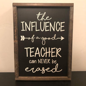 The Influence of a Teacher is Never Erased Sign