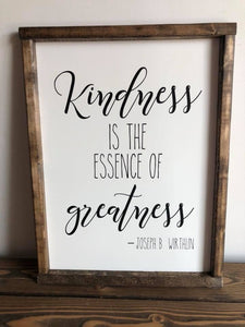 Kindness is the Essence of Greatness Sign