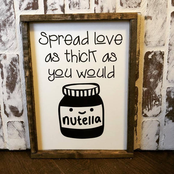 Spread Love As Thick As You Would Spread Nutella Sign