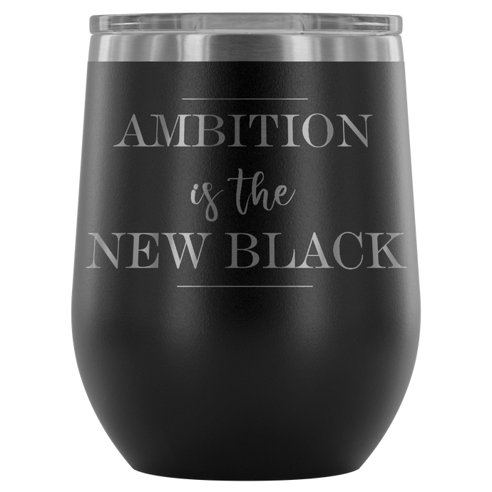 Ambition Is the New Black Tumbler For an Entrepreneur Boss Lady - BrandLove101